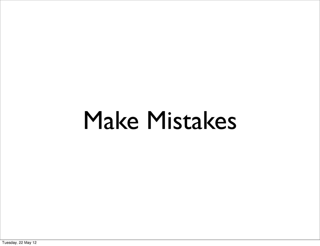 Make Mistakes Tuesday, 22 May 12