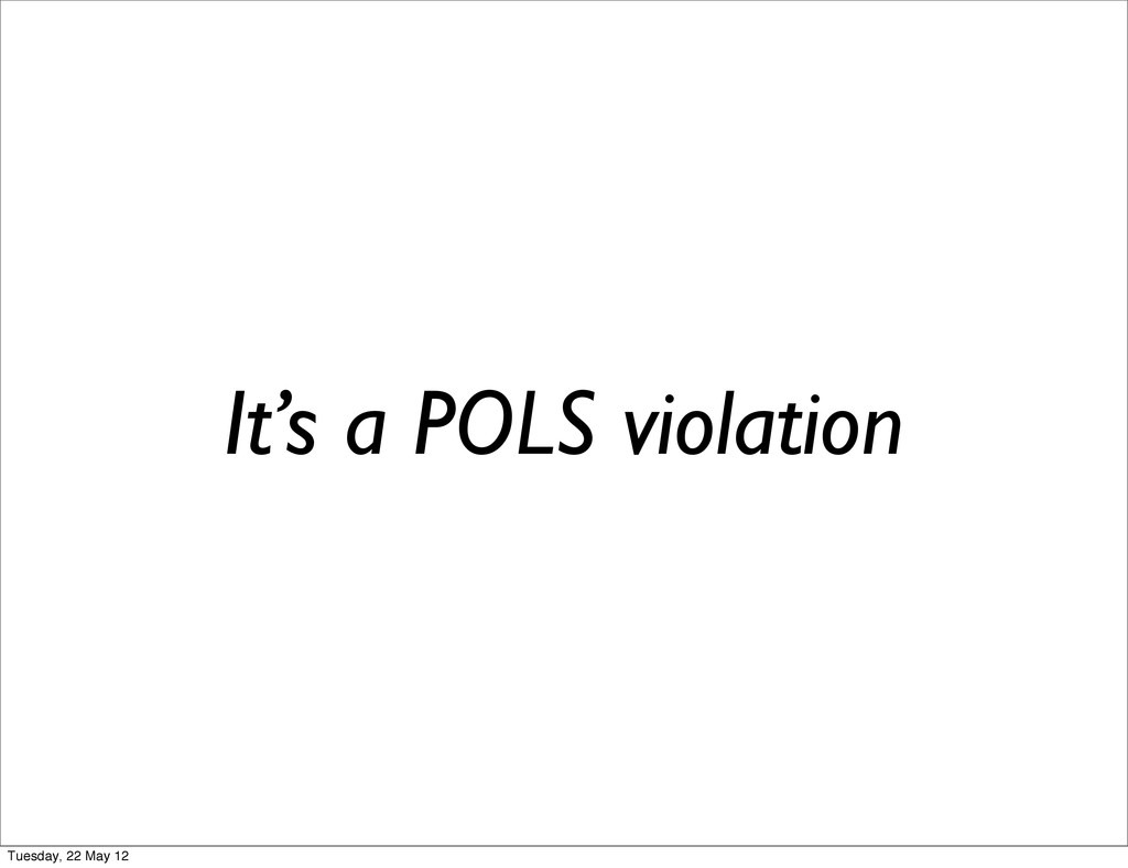 It's a POLS violation Tuesday, 22 May 12