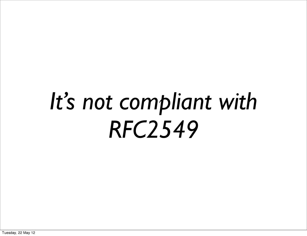 It's not compliant with RFC2549 Tuesday, 22 May...