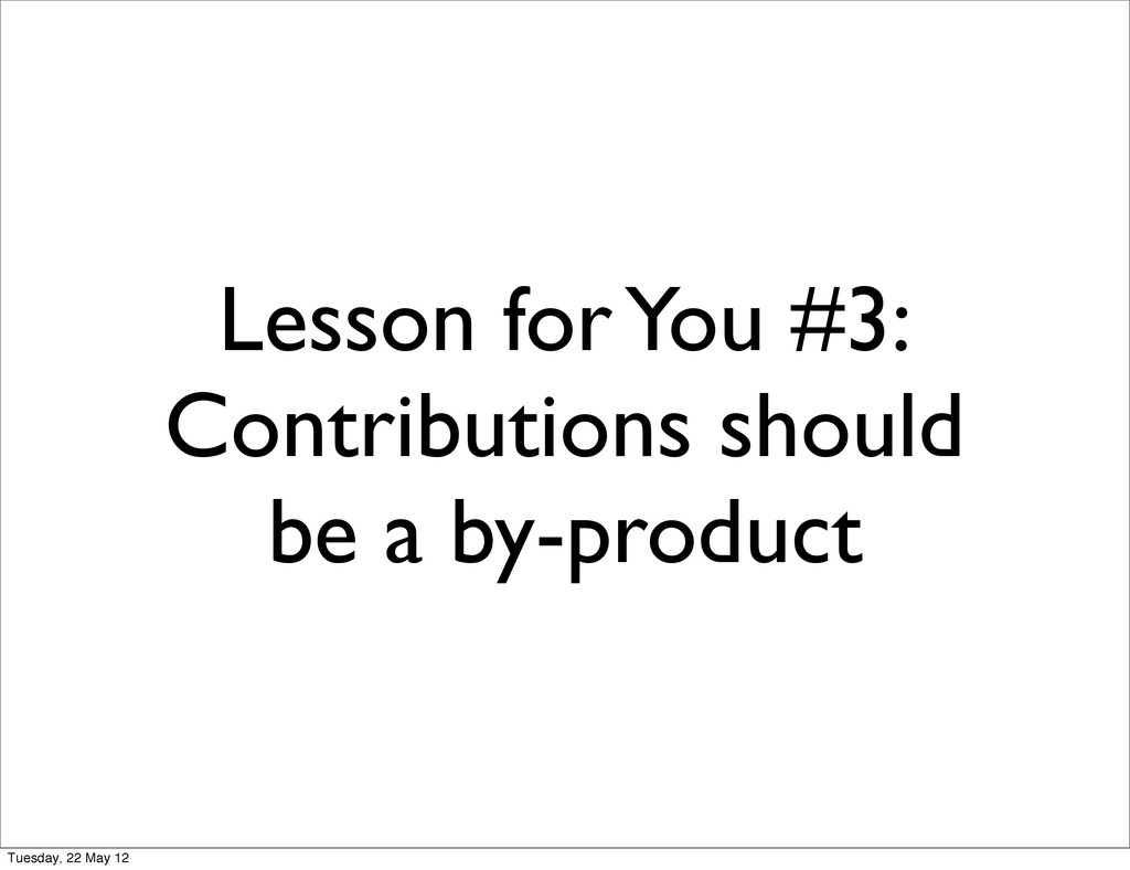Lesson for You #3: Contributions should be a by...