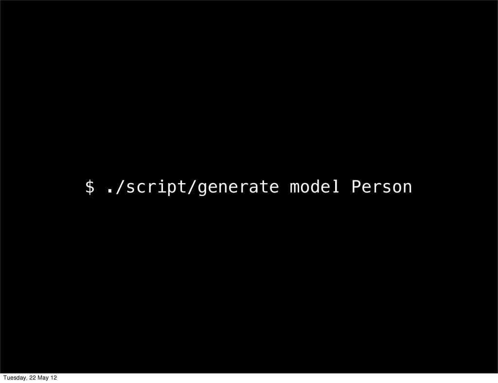 $ ./script/generate model Person Tuesday, 22 Ma...