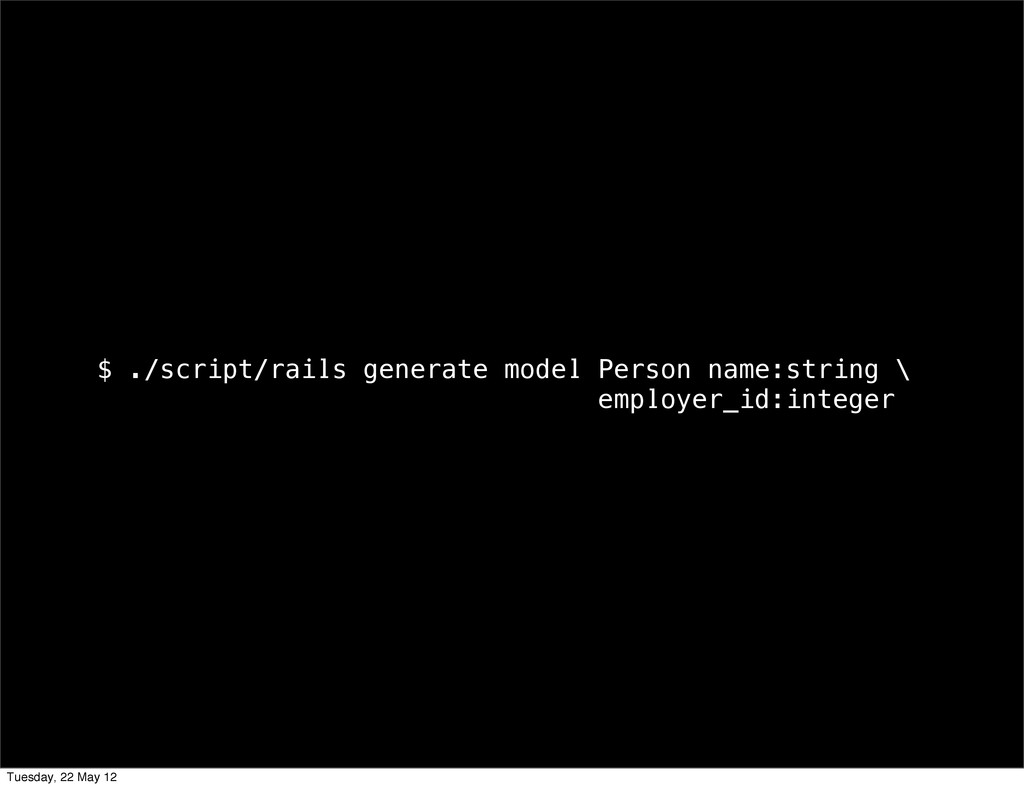 $ ./script/rails generate model Person name:str...