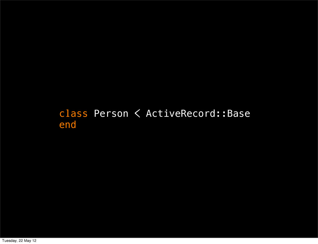 class Person < ActiveRecord::Base end Tuesday, ...