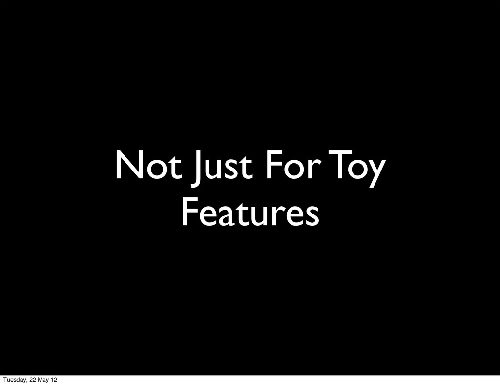 Not Just For Toy Features Tuesday, 22 May 12