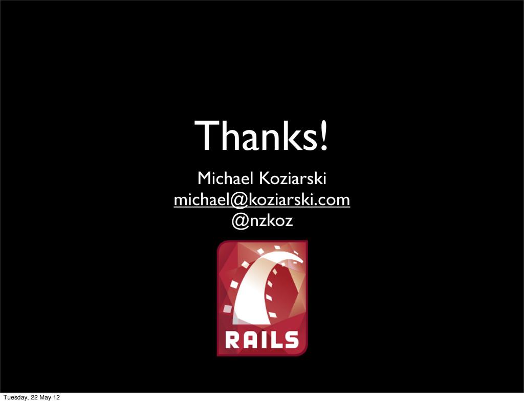Thanks! Michael Koziarski michael@koziarski.com...