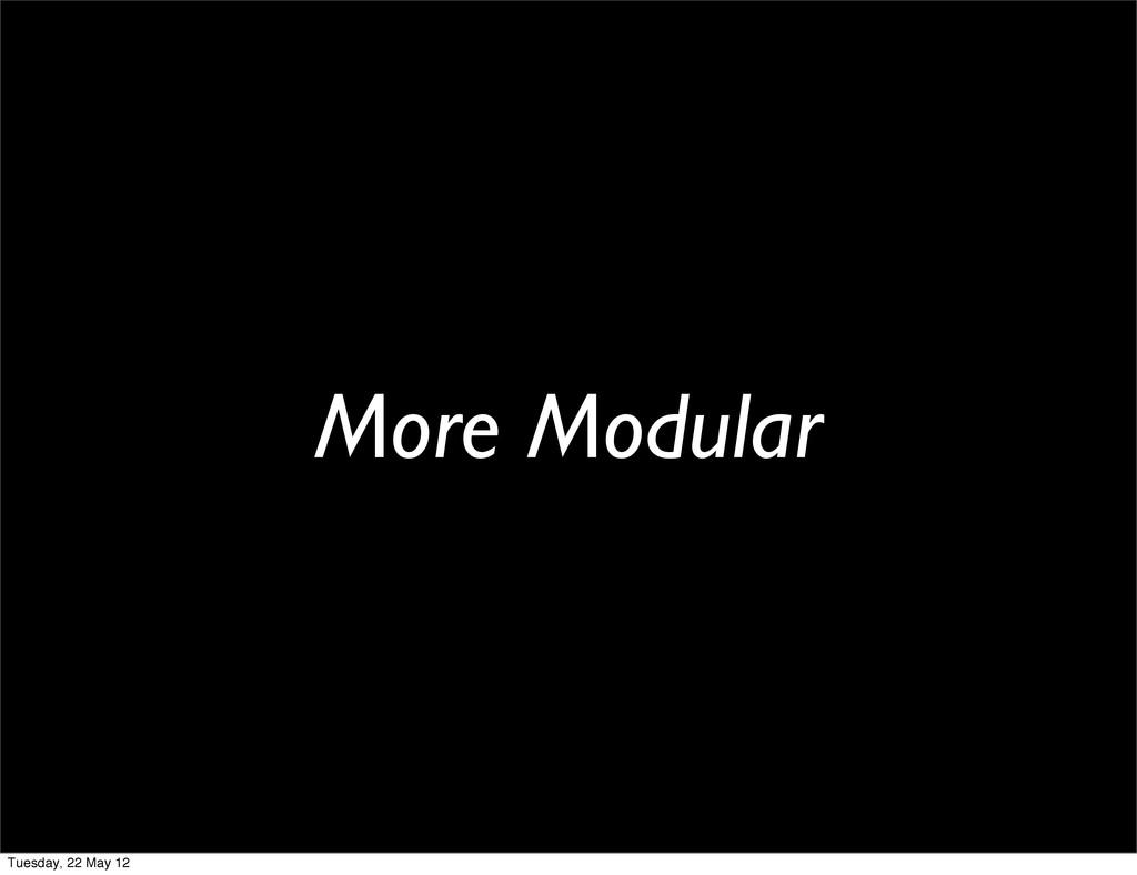 More Modular Tuesday, 22 May 12