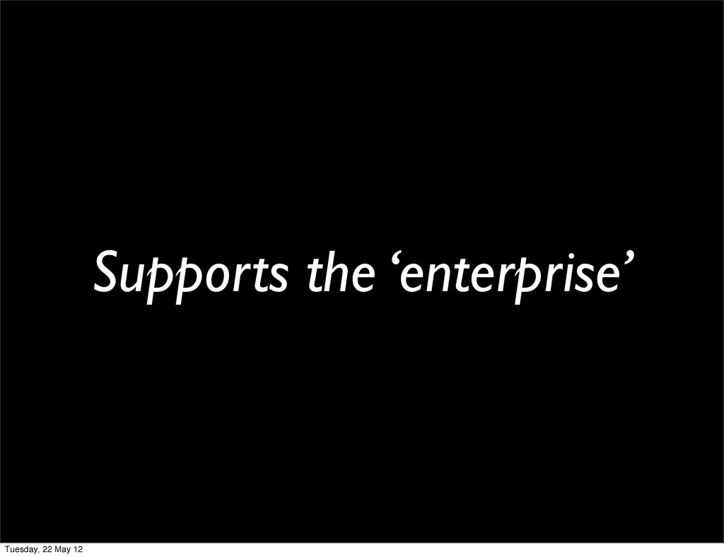 Supports the 'enterprise' Tuesday, 22 May 12