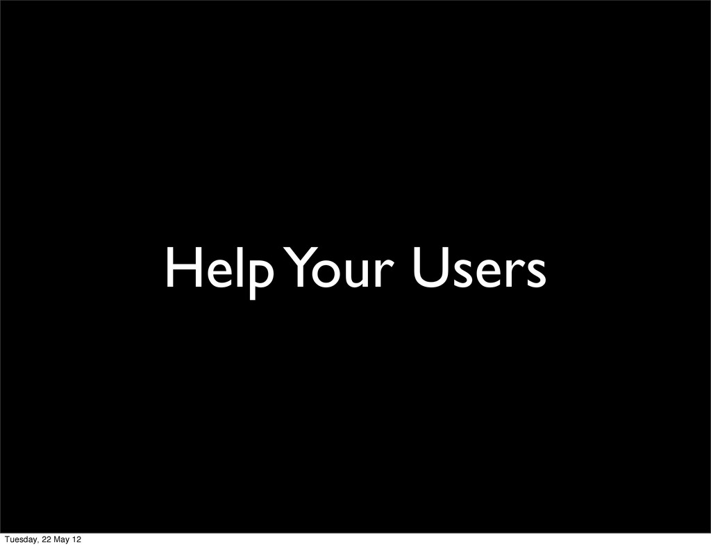 Help Your Users Tuesday, 22 May 12
