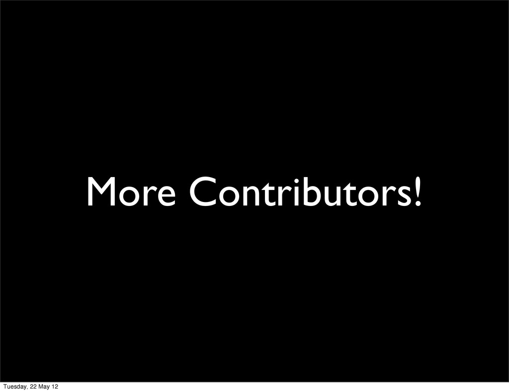 More Contributors! Tuesday, 22 May 12