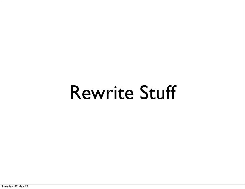 Rewrite Stuff Tuesday, 22 May 12