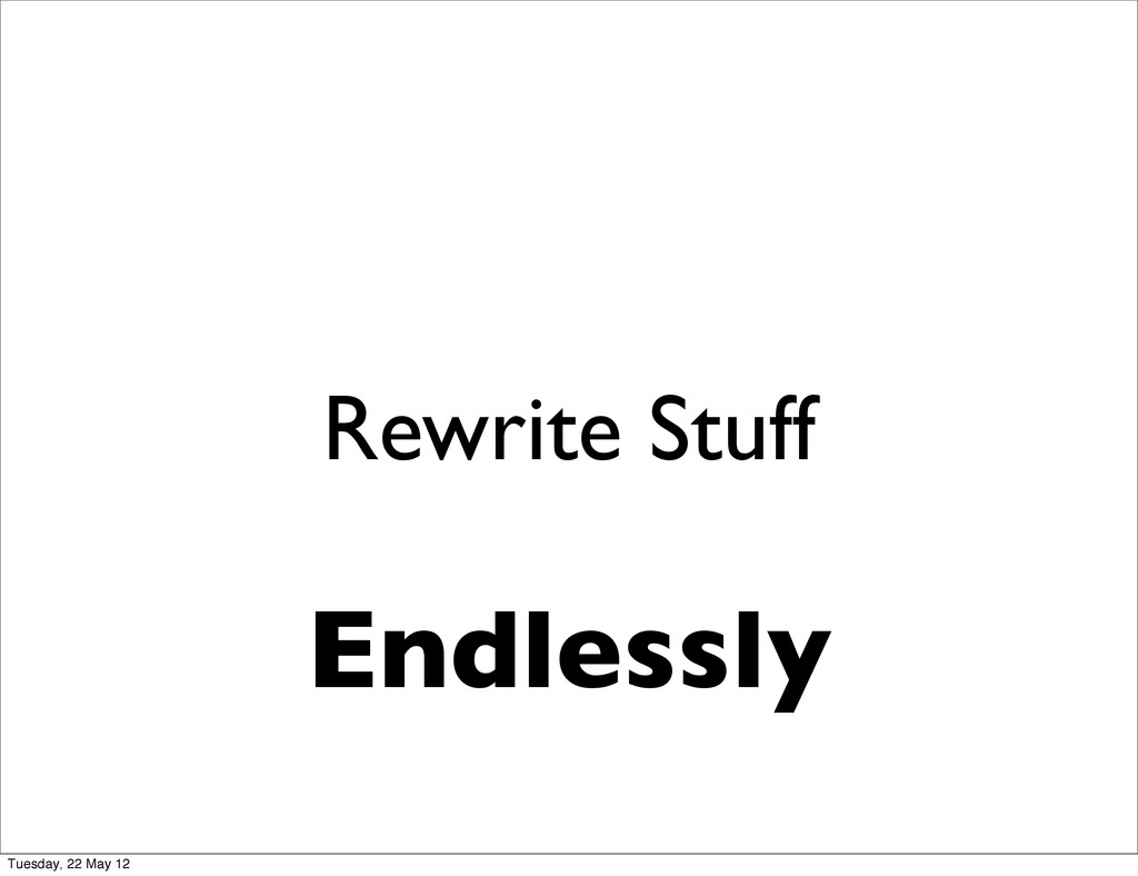 Rewrite Stuff Endlessly Tuesday, 22 May 12