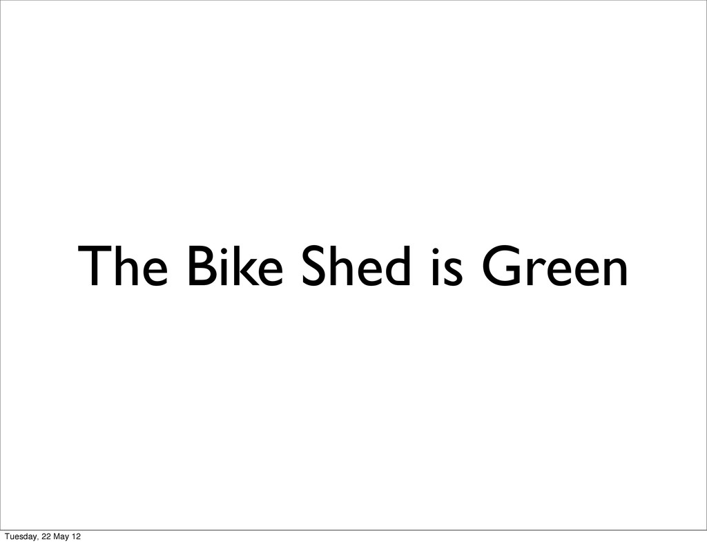 The Bike Shed is Green Tuesday, 22 May 12
