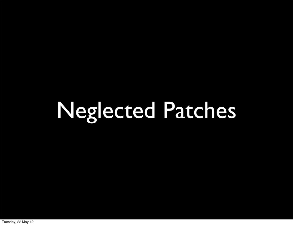 Neglected Patches Tuesday, 22 May 12