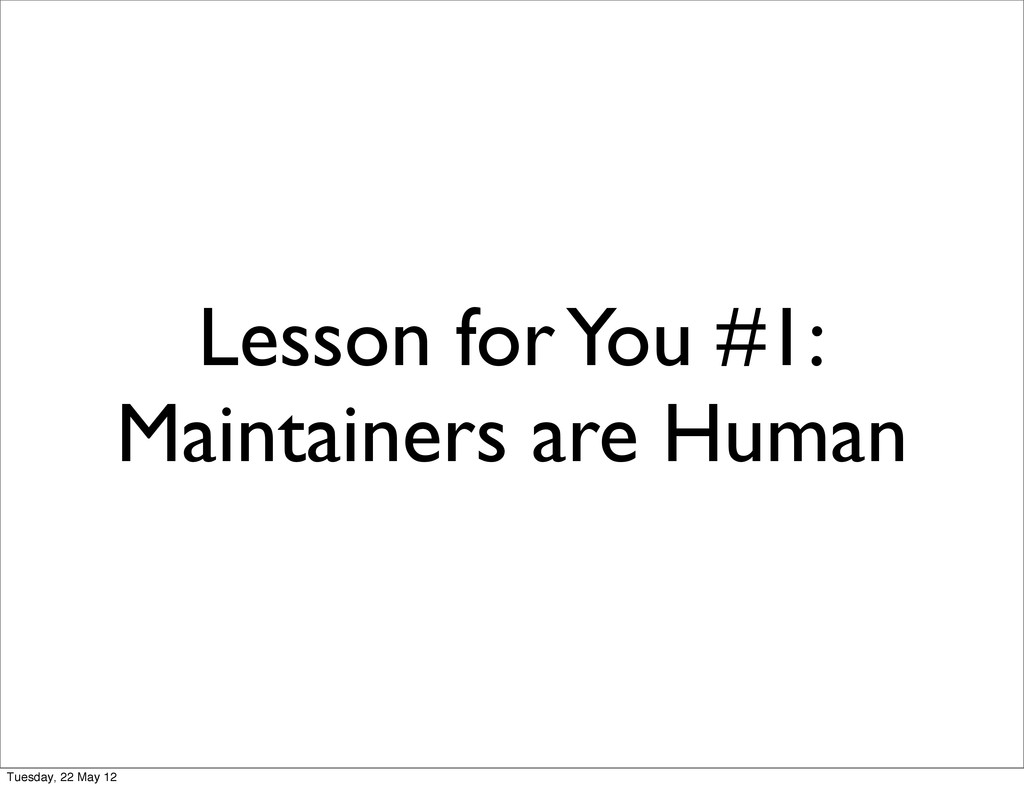 Lesson for You #1: Maintainers are Human Tuesda...