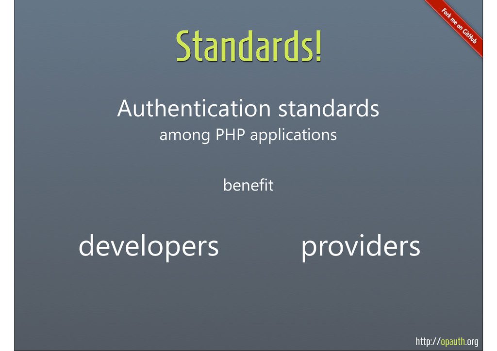 http://opauth.org Standards! Authentication sta...