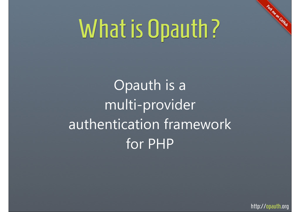 http://opauth.org What is Opauth? Opauth is a m...