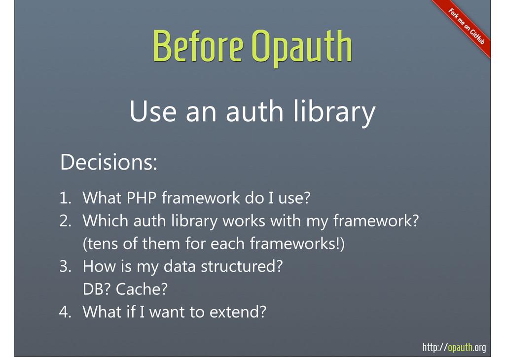 http://opauth.org Before Opauth Use an auth lib...