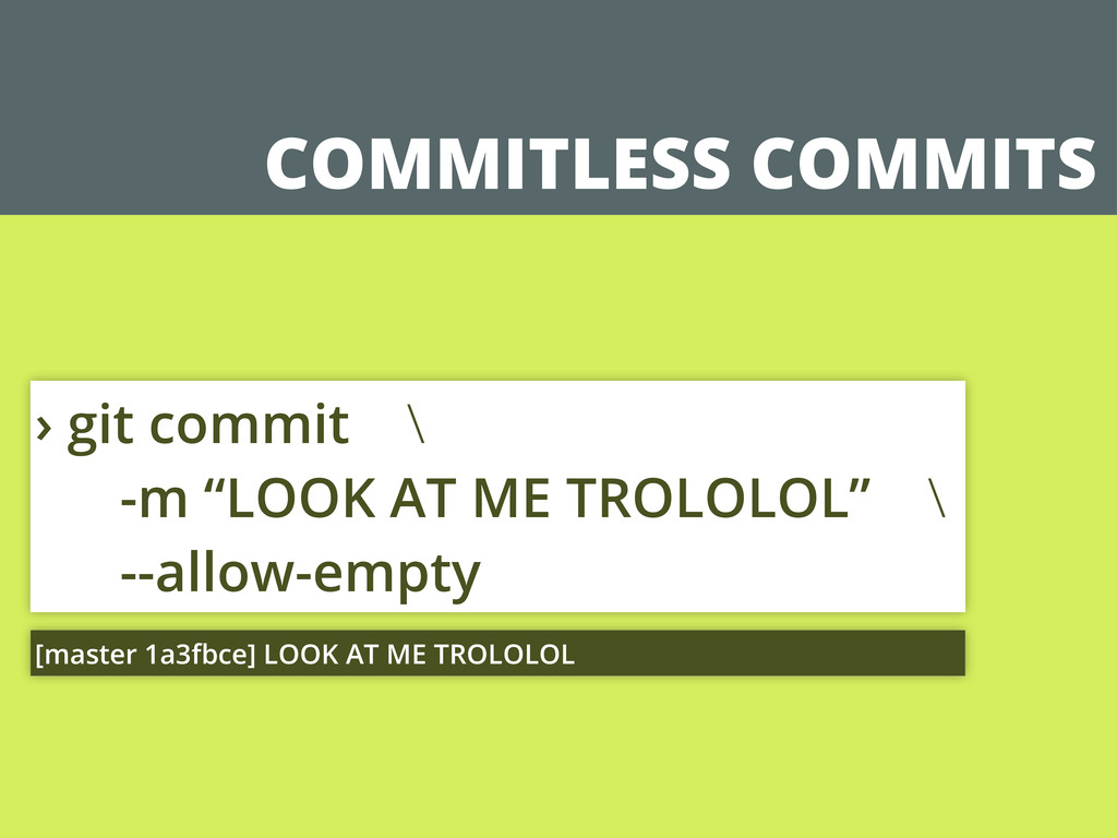 """COMMITLESS COMMITS › git commit \ -m """"LOOK AT M..."""