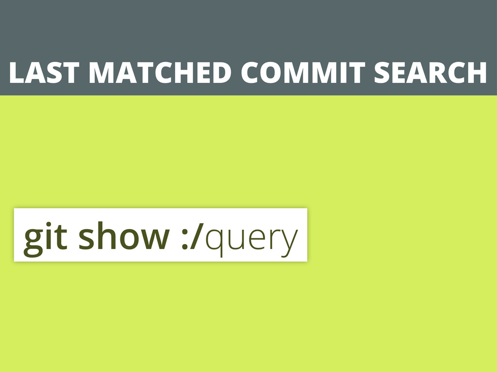 LAST MATCHED COMMIT SEARCH git show :/query