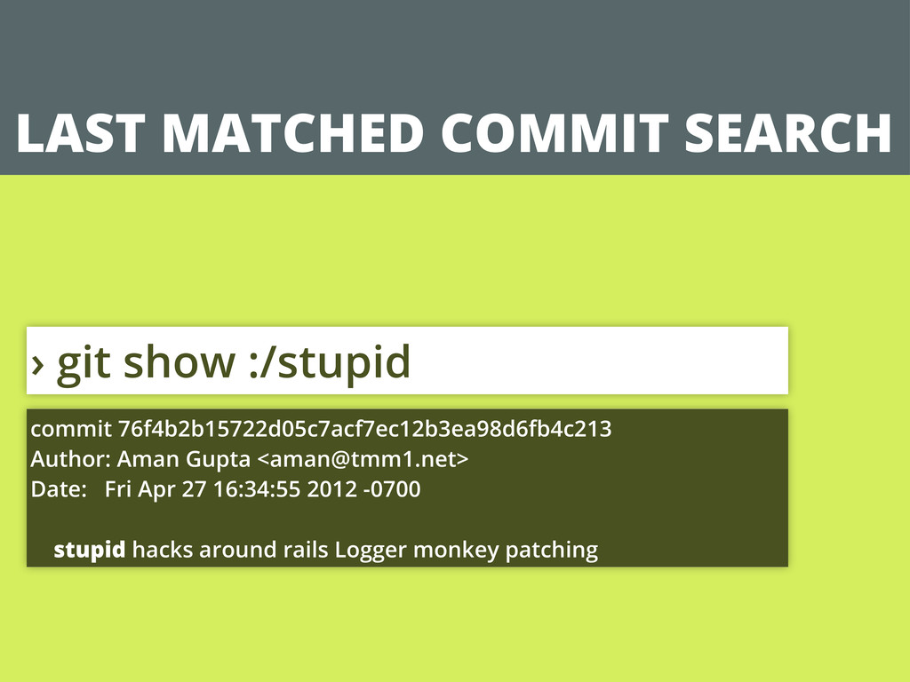LAST MATCHED COMMIT SEARCH › git show :/stupid ...