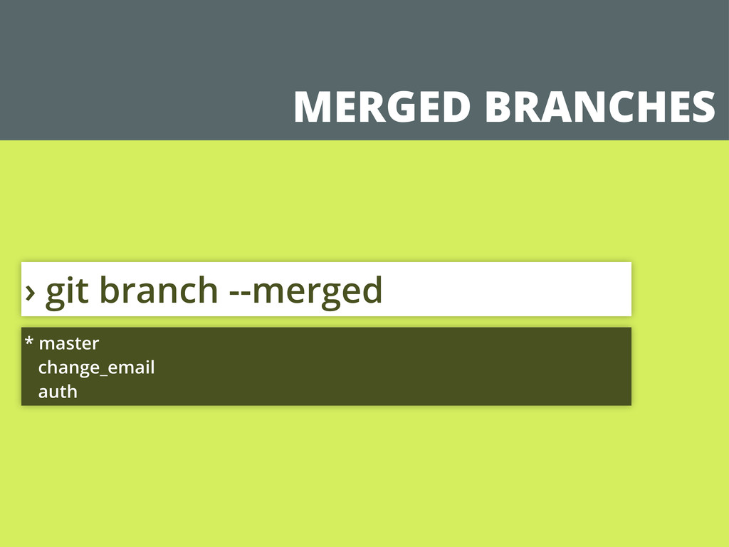 MERGED BRANCHES › git branch --merged * master ...