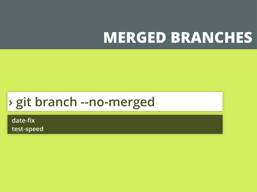 MERGED BRANCHES › git branch --no-merged date-fi...
