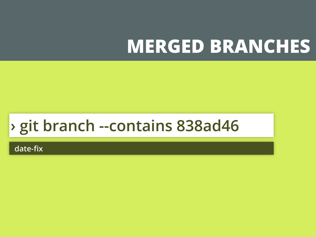 MERGED BRANCHES › git branch --contains 838ad46...