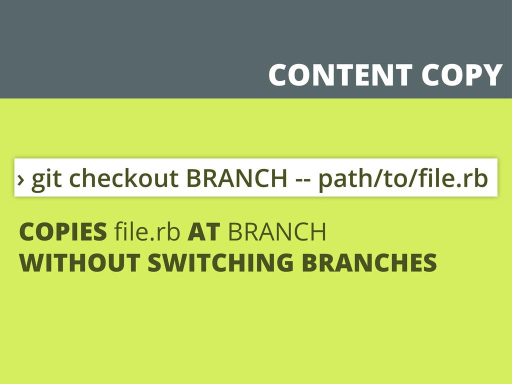 CONTENT COPY › git checkout BRANCH -- path/to/fi...