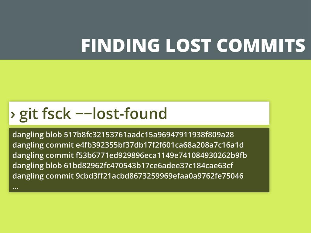 FINDING LOST COMMITS › git fsck −−lost-found da...