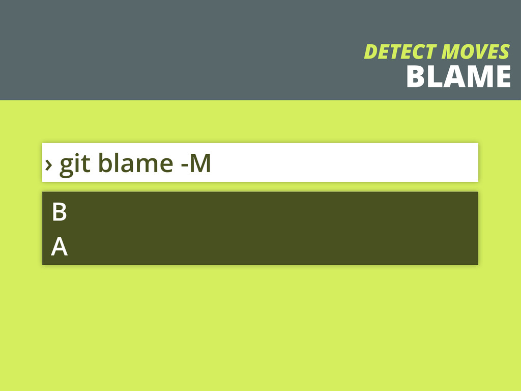 BLAME › git blame -M B A DETECT MOVES