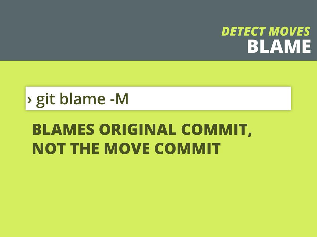 BLAME › git blame -M DETECT MOVES BLAMES ORIGIN...