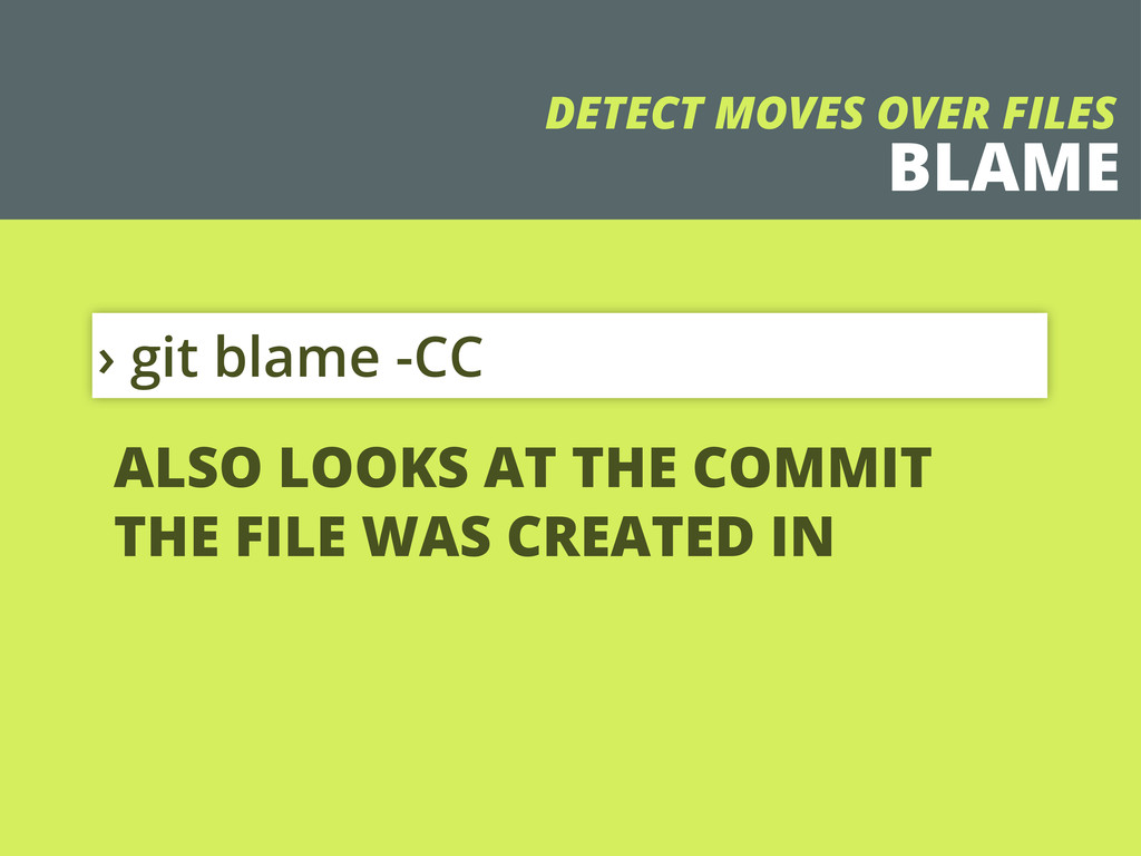 BLAME › git blame -CC DETECT MOVES OVER FILES A...