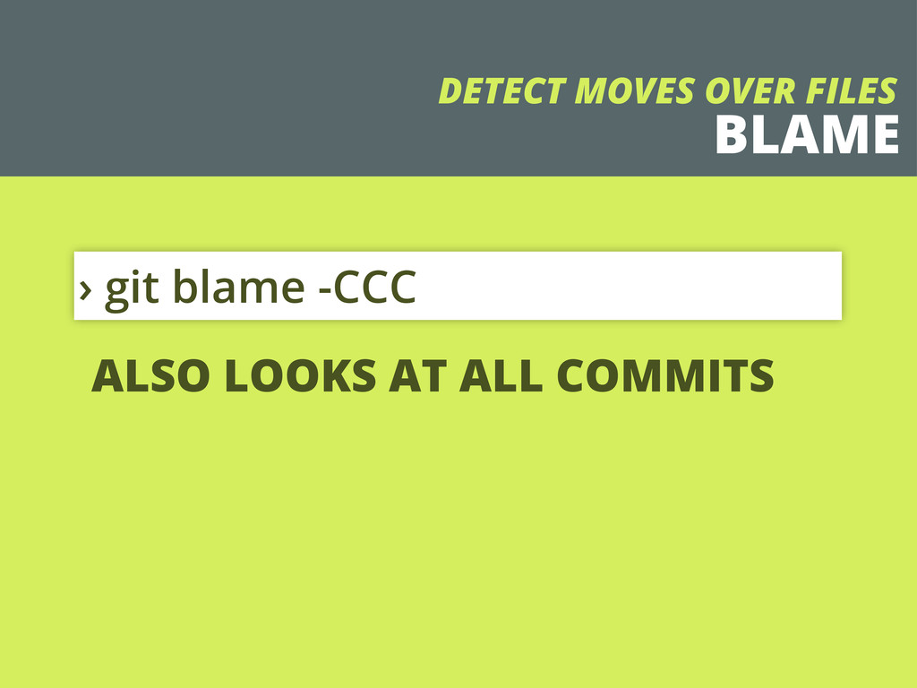 BLAME › git blame -CCC DETECT MOVES OVER FILES ...