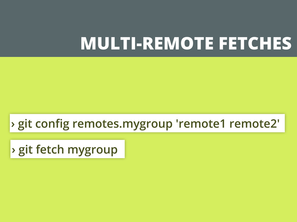 MULTI-REMOTE FETCHES › git config remotes.mygrou...