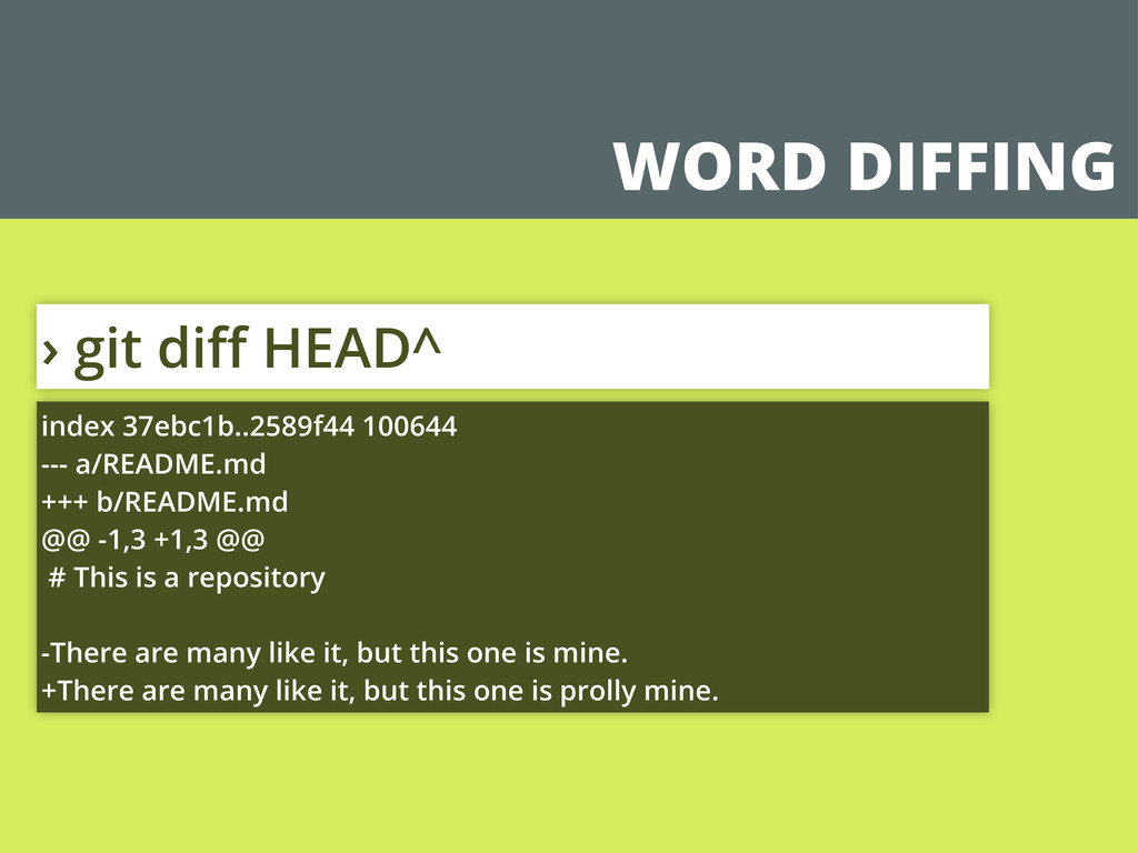 WORD DIFFING › git diff HEAD^ index 37ebc1b..258...