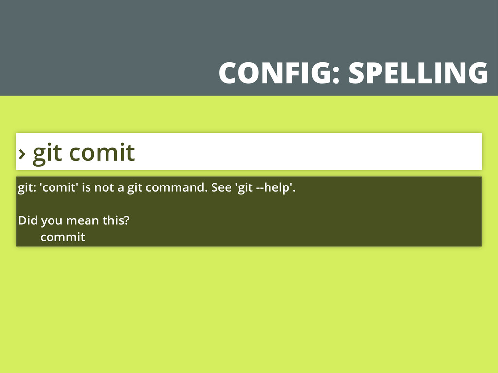 CONFIG: SPELLING › git comit git: 'comit' is no...