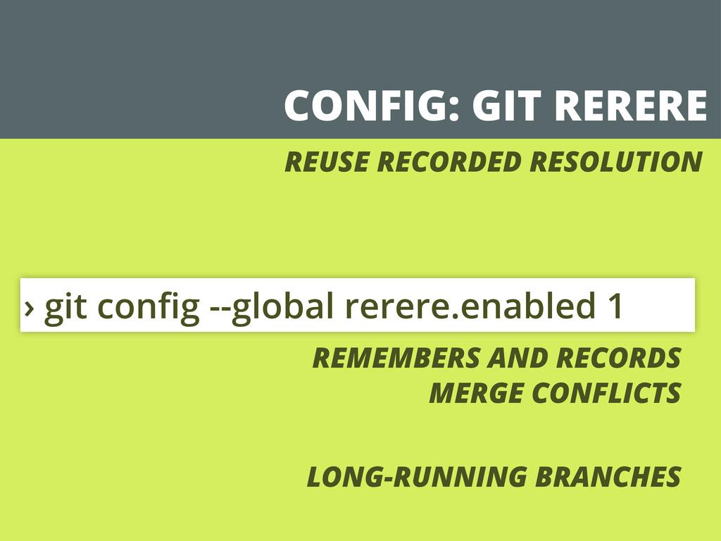 CONFIG: GIT RERERE › git config --global rerere....