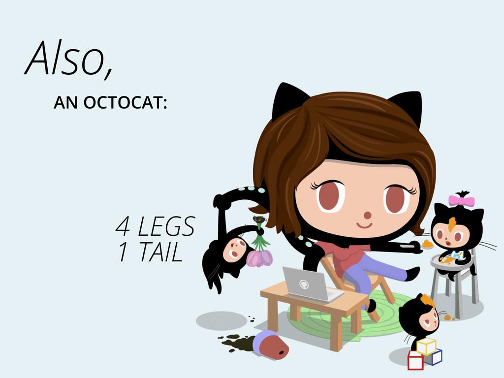 Also, AN OCTOCAT: 4 LEGS 1 TAIL