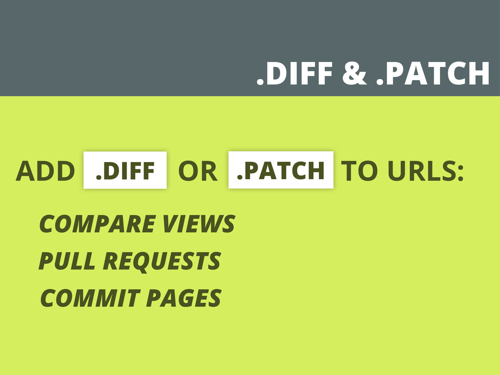 ADD OR TO URLS: .DIFF .PATCH COMPARE VIEWS PULL...