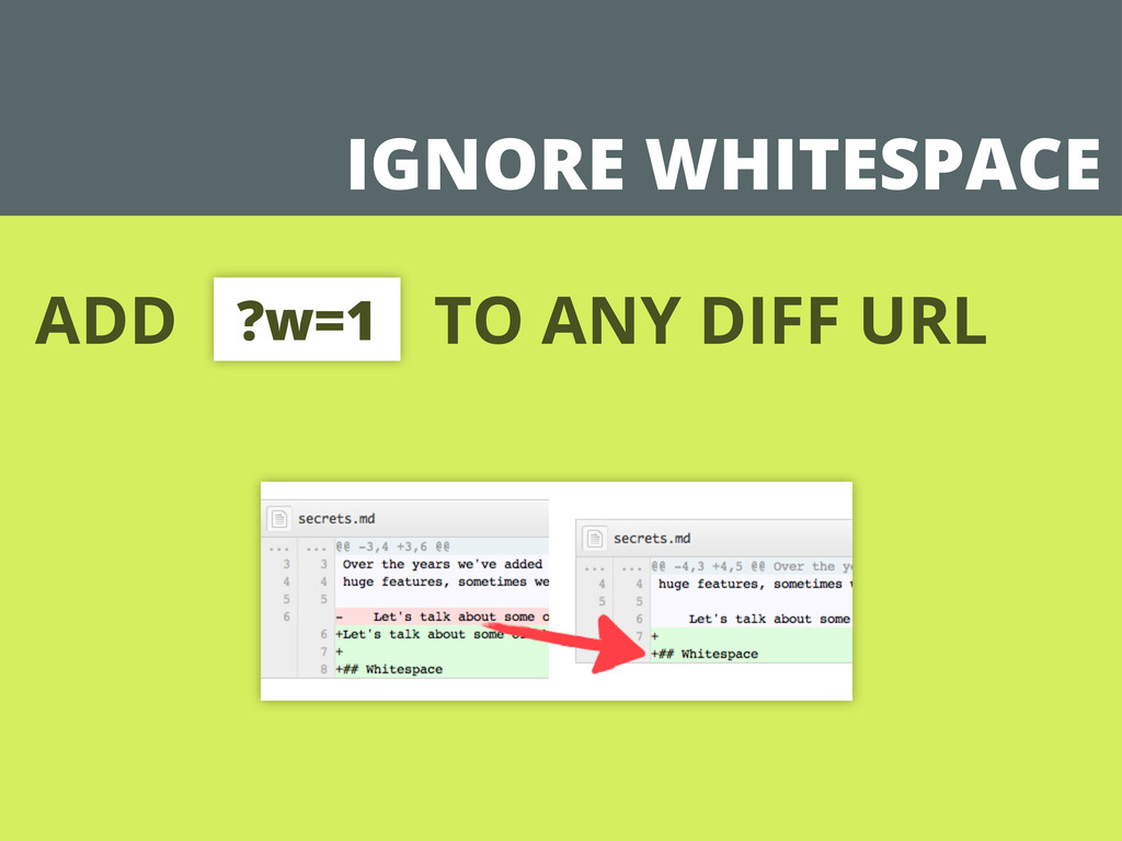 IGNORE WHITESPACE ADD TO ANY DIFF URL ?w=1