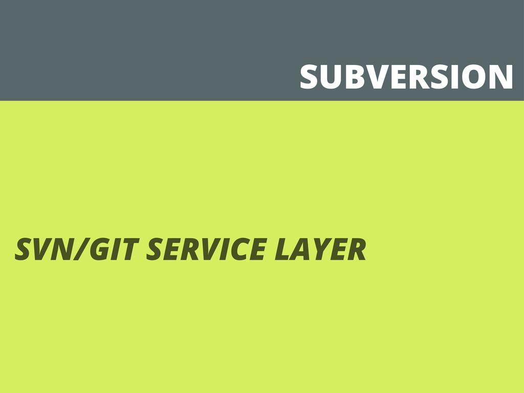 SUBVERSION SVN/GIT SERVICE LAYER