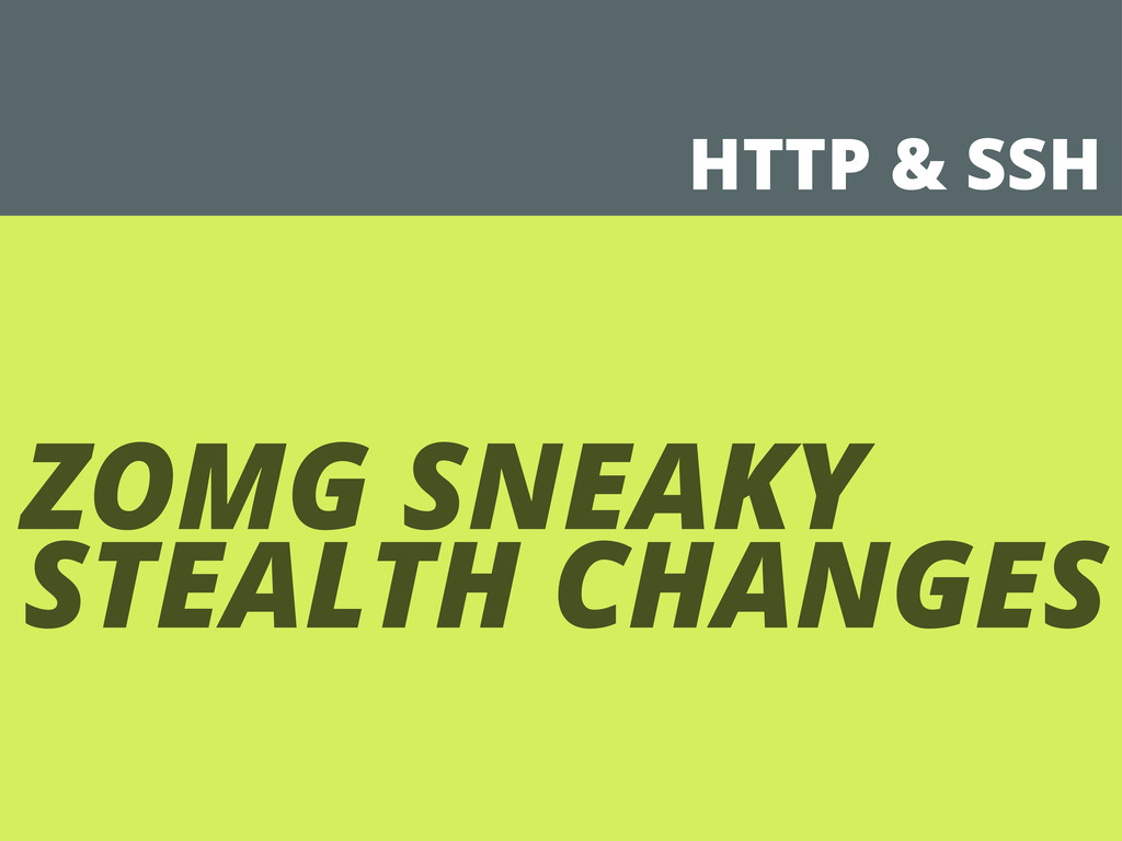 HTTP & SSH ZOMG SNEAKY STEALTH CHANGES