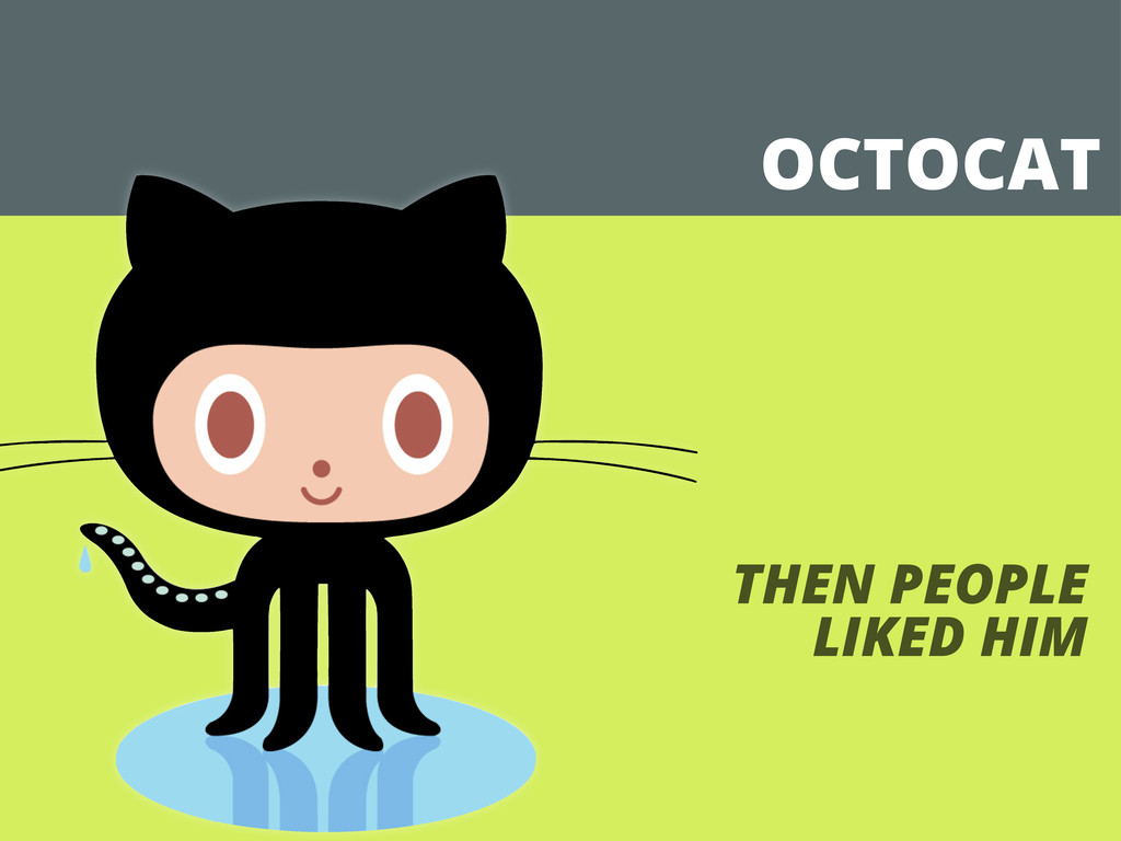 OCTOCAT THEN PEOPLE LIKED HIM