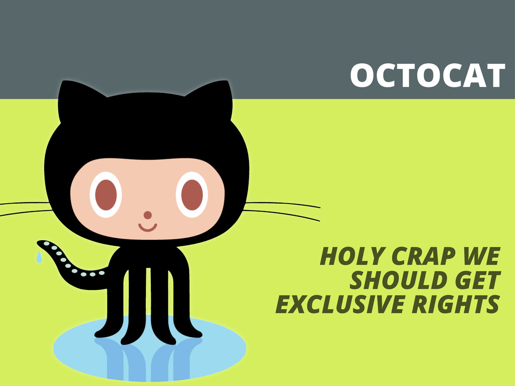 OCTOCAT HOLY CRAP WE SHOULD GET EXCLUSIVE RIGHTS