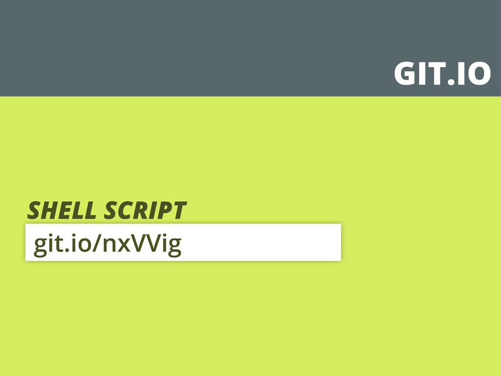 GIT.IO git.io/nxVVig SHELL SCRIPT