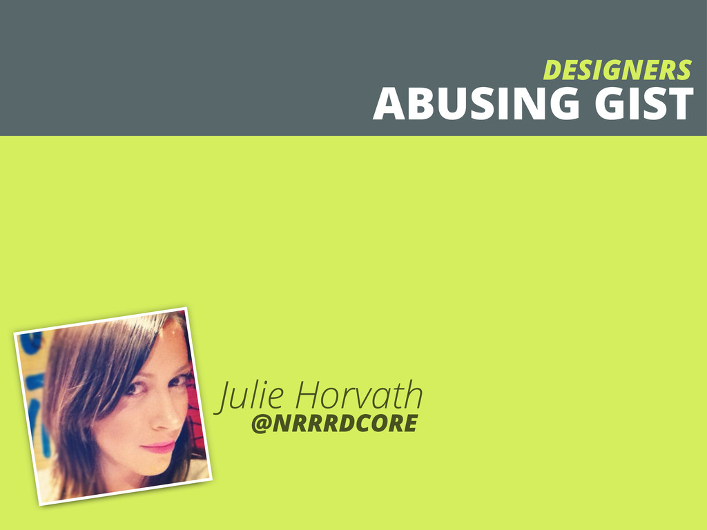 @NRRRDCORE Julie Horvath ABUSING GIST DESIGNERS