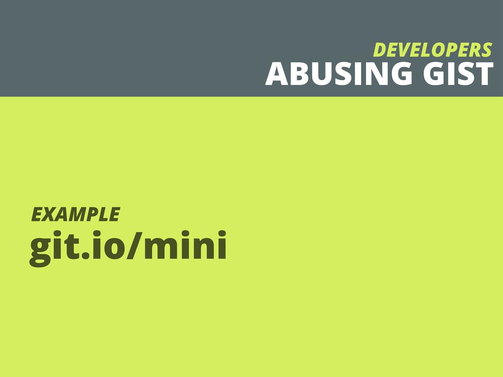 git.io/mini EXAMPLE ABUSING GIST DEVELOPERS