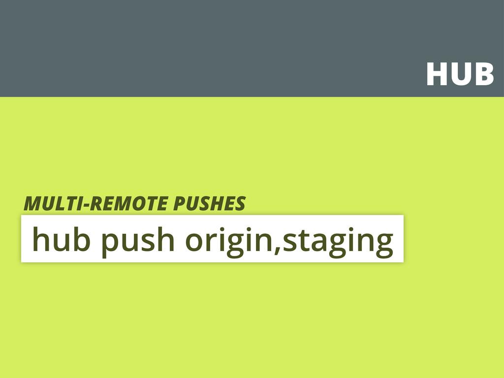 HUB hub push origin,staging MULTI-REMOTE PUSHES