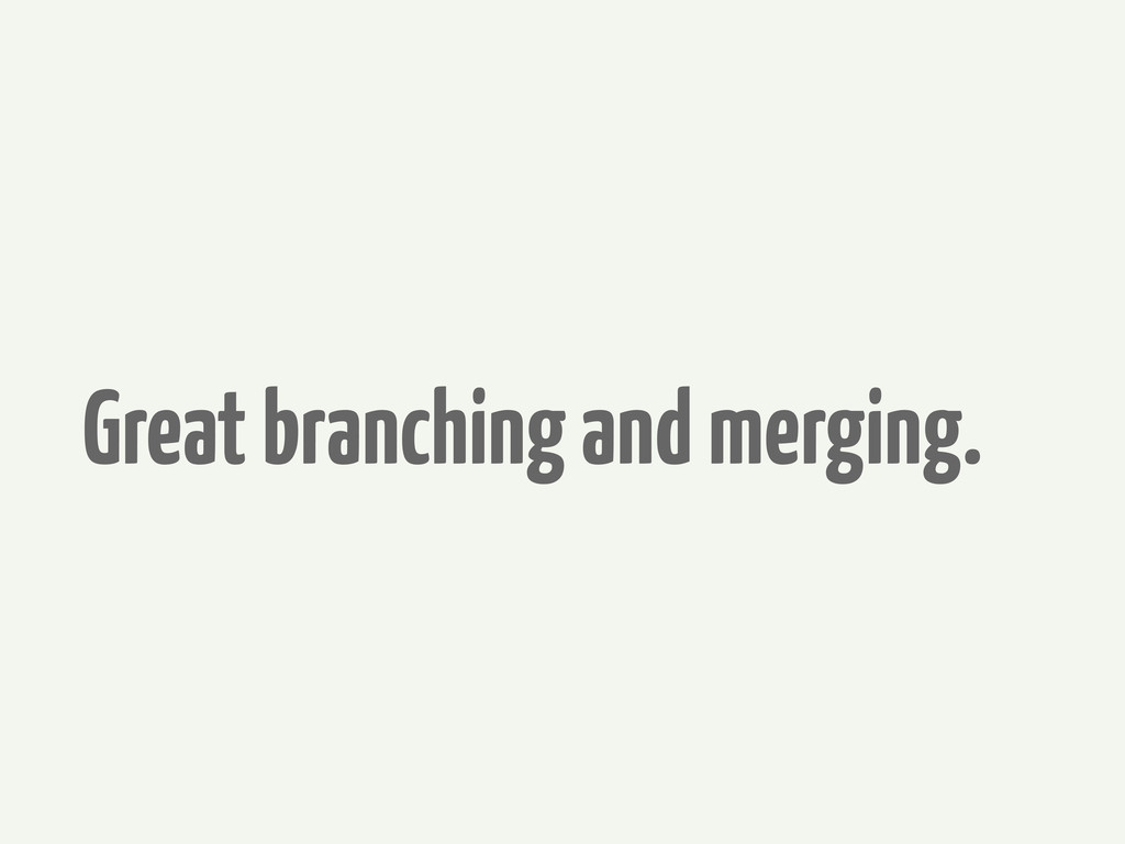 Great branching and merging.