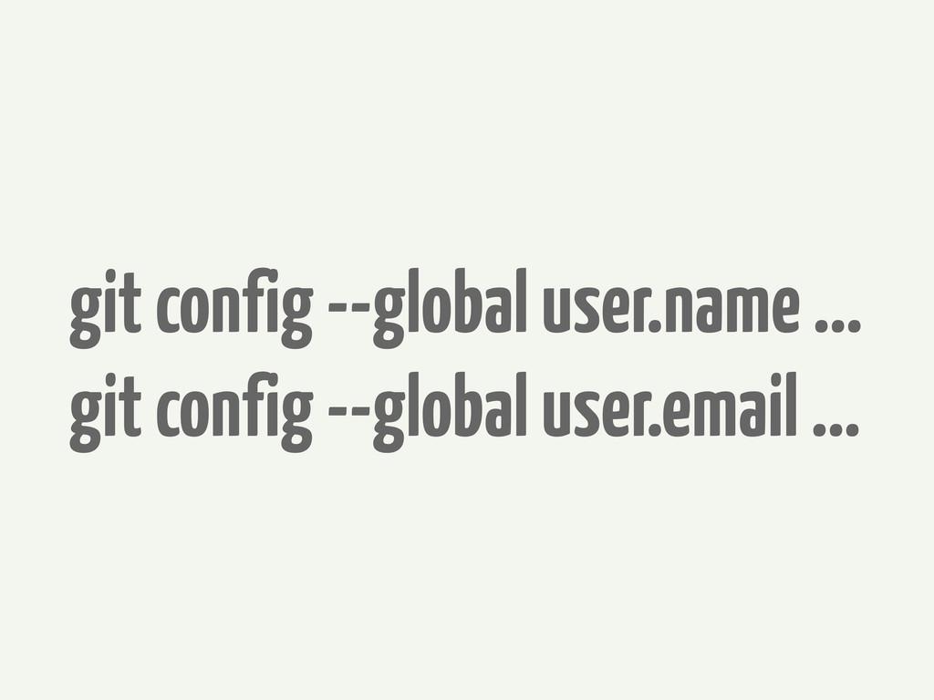 git config --global user.name ... git config --...